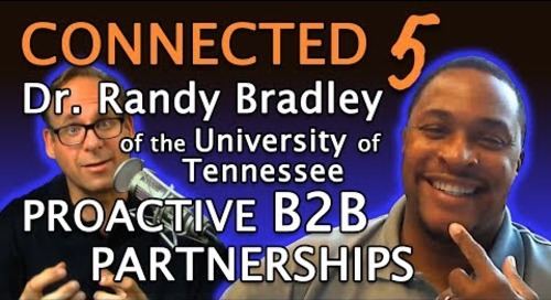 Connected Episode 5: Dr. Randy Bradley & Proactive B2B Partnerships