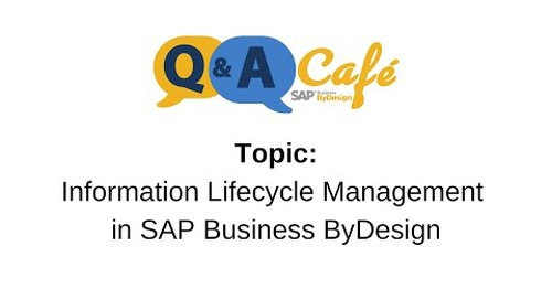 Q&A Café: Information Lifecycle Management in SAP Business ByDesign