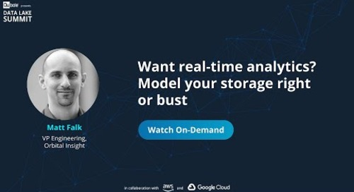 Want real-time analytics? Model your storage right or bust - Matt Falk, Oribtal Insight