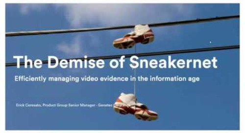 The demise of sneakernet: Efficiently managing video evidence in the information age.