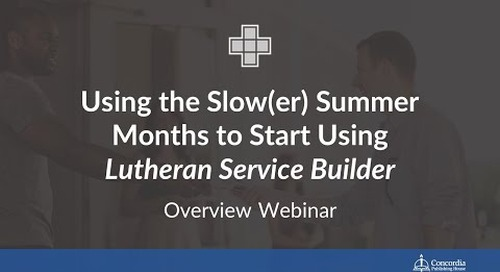 Using the Slow(er) Summer Months to Start Using Lutheran Service Builder