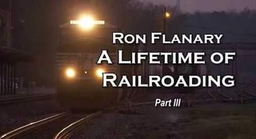 """Ron Flanary """"A Lifetime of Railroading"""" Part 3"""
