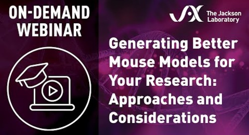 Generating Better Mouse Models for Your Research: Approaches and Considerations