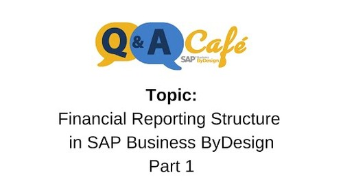 Q&A Café: Financial Reporting Structure in SAP Business ByDesign - Part 1