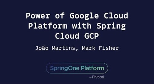 Power of Google Cloud Platform with Spring Cloud GCP - Mark Fisher, Pivotal & João Martins, Google