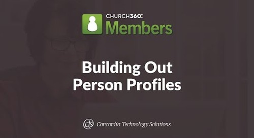 Church360° Members Training Webinars—Session 2: Building Out Person Profiles