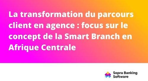 La Transformation du parcours client en agence : focus sur le concept de la Smart Branch