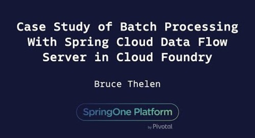 Case Study of Batch Processing With Spring Cloud Data Flow Server in Cloud Foundry - Bruce Thelen