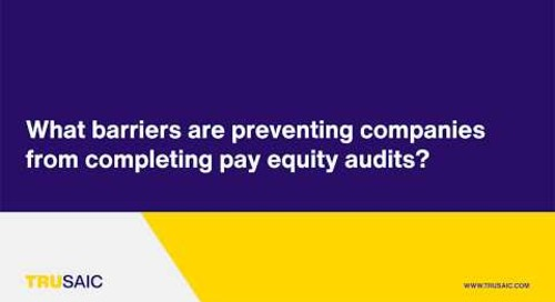 What barriers are preventing companies from completing pay equity audits? - Trusaic Webinar