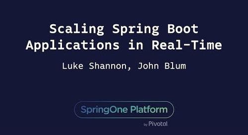 Scaling Spring Boot Applications in Real-Time - John Blum, Luke Shannon