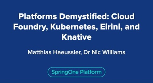 Platforms Demystified: Cloud Foundry, Kubernetes, Eirini, and Knative