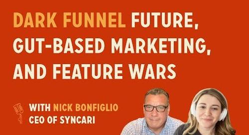 Dark funnel future, gut-based marketing, and feature wars | Nick Bonfiglio @ Syncari