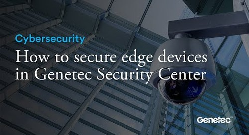 Cybersecurity - Securing edge devices in Genetec Security Center