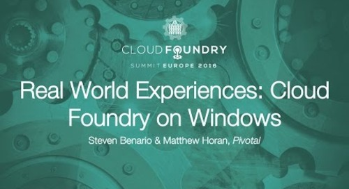 Real World Experiences: Cloud Foundry on Windows - Steven Benario & Matthew Horan, Pivotal