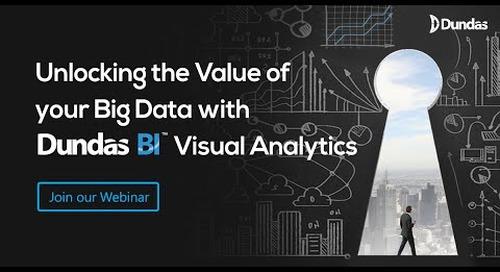 Unlocking the Value of Your Big Data with Dundas BI Visual Analytics