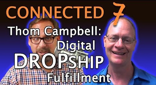 Connected 7 (Part 1): Thom Campbell & Digital Dropship Fulfillment