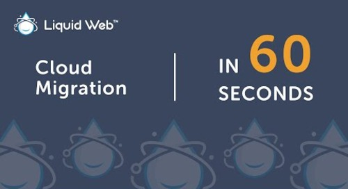 What is Cloud Migration in 60 Seconds | Liquid Web