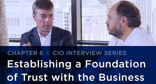 CIO Interview Series    Establishing a Foundation of Trust with the Business