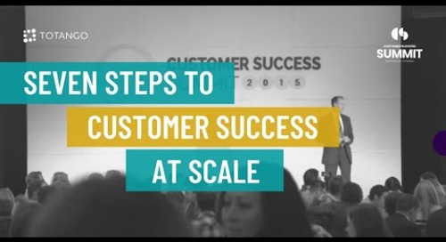 Seven Steps to Customer Success at Scale - Customer Success Summit 2015
