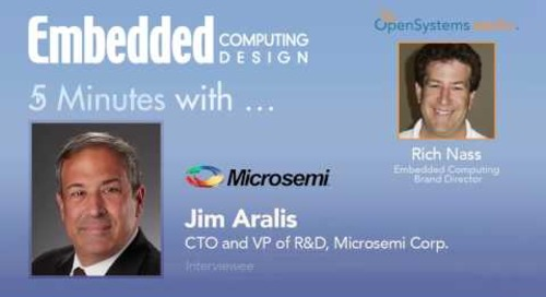 Five Minutes with Jim Aralis, CTO and VP of Research and Development, Microsemi Corp.
