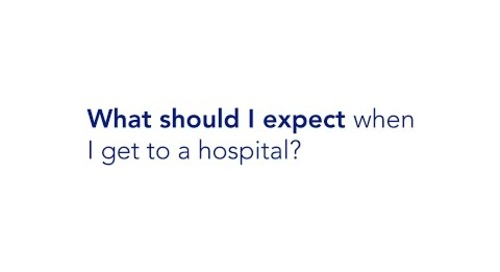 What Should I expect when I get to the hospital?