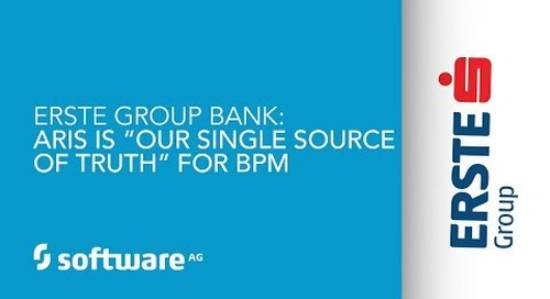 "Erste Group Bank: ARIS is ""our single source of truth"" for BPM"