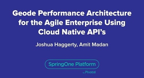 Geode Performance Architecture for the Agile Enterprise using Cloud-Native API's