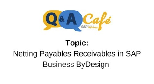 Q&A Café: Netting Payables Receivables in SAP Business ByDesign
