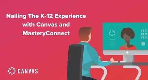 Nailing the K-12 Experience with Canvas and MasteryConnect