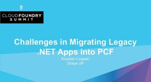 Challenges in Migrating Legacy .NET Apps into PCF - Krystian Czepiel, Grape UP