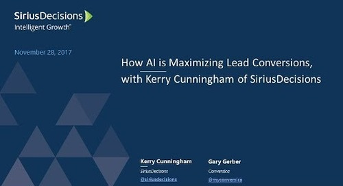 Webinar: SiriusDecisions Series - How AI is Maximizing Lead Conversions, with Kerry Cunningham