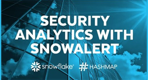 Hashmap - SnowAlert and Snowflake are key for Security Analytics