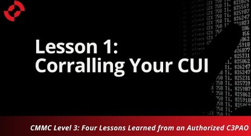 CMMC Level 3: Four Lessons Learned From an Authorized C3PAO - Part 1