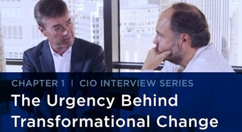 CIO Interview Series | Urgency Behind Transformational Change