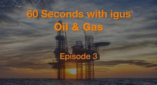 60 seconds with igus® - Oil & Gas - Episode 3