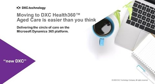 Moving to DXC Health360™ Aged Care is easier than you think