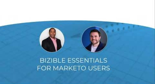 Bizible Essentials for Marketo Users - Webinar Recording