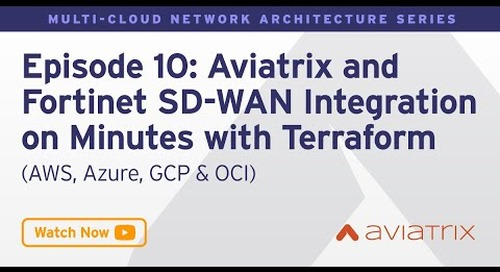 MCNA EP 10: Aviatrix and Fortinet SD WAN Integration In Minutes With Terraform (AWS AZURE GCP OCI)