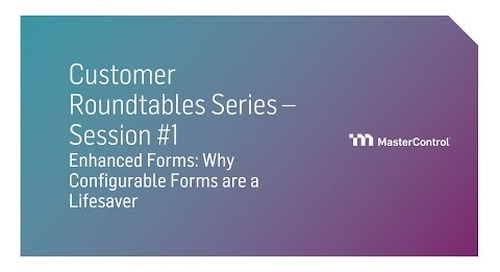 Session 1: Enhanced Forms in MasterControl - Why Configurable Forms are a Lifesaver