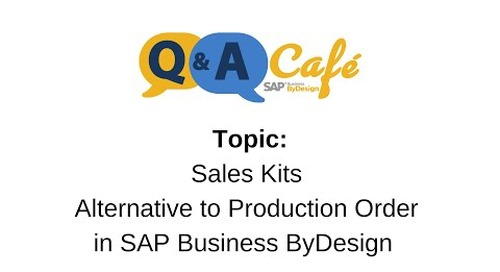 Q&A Café: Sales Kits - Alternative to Production Order in SAP Business ByDesign