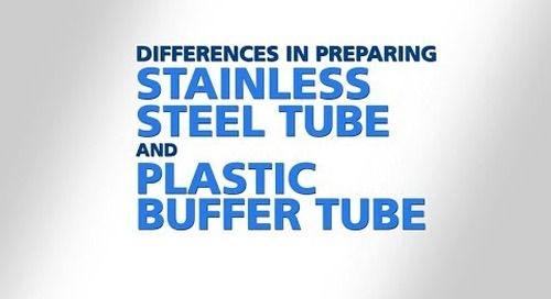 Preparing stainless steel tube vs plastic buffer tube designs