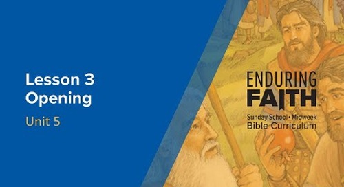 Lesson 3 Opening | Enduring Faith Bible Curriculum - Unit 5