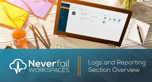 Neverfail Workspaces: Logs and Reporting Section Overview