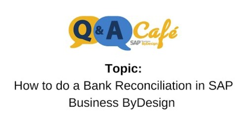 Q&A Café Video: How to do a Bank Reconciliation in SAP Business ByDesign