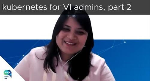 Tanzu Talk: kubernetes for VI admins, part 2