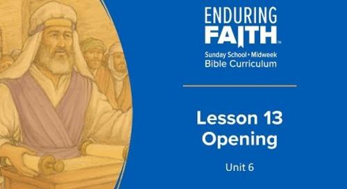 Lesson 13 Opening | Enduring Faith Bible Curriculum | Unit 6