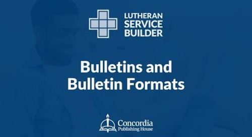 Lutheran Service Builder Training Webinar—Session 2: Bulletins and Bulletin Formats