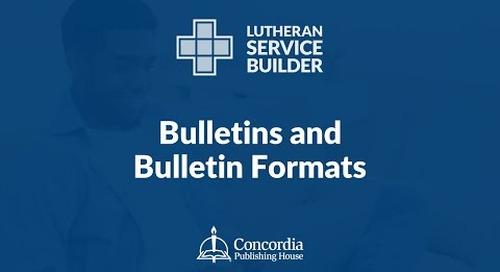 Lutheran Service Builder Training Webinar—Session 2: Bulletins and Bulletin Formats