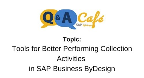 Q&A Café: Tools for Better Performing Collection Activities in SAP Business ByDesign