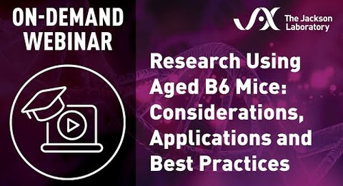 Research Using Aged B6 Mice: Considerations, Applications, and Best Practices